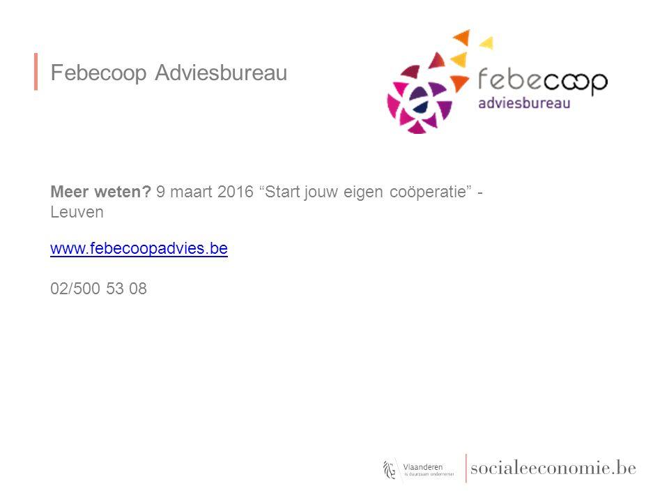 Febecoop Adviesbureau www.febecoopadvies.be 02/500 53 08 Maximum tot hier Meer weten.