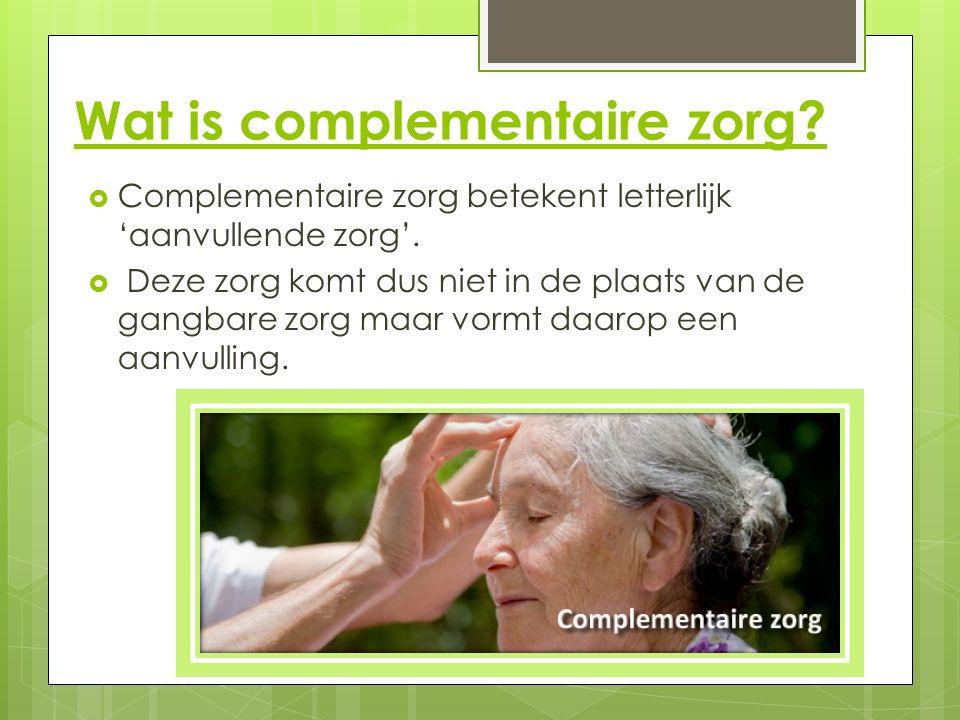 Wat is complementaire zorg?  Complementaire zorg betekent letterlijk 'aanvullende zorg'.  Deze zorg komt dus niet in de plaats van de gangbare zorg