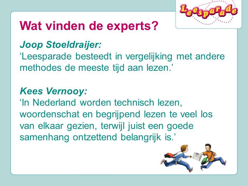 Wat vinden de experts? Joop Stoeldraijer: 'Leesparade besteedt in vergelijking met andere methodes de meeste tijd aan lezen.' Kees Vernooy: 'In Nederl
