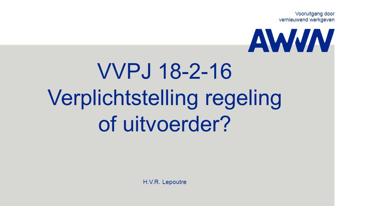 Vooruitgang door vernieuwend werkgeven VVPJ 18-2-16 Verplichtstelling regeling of uitvoerder.