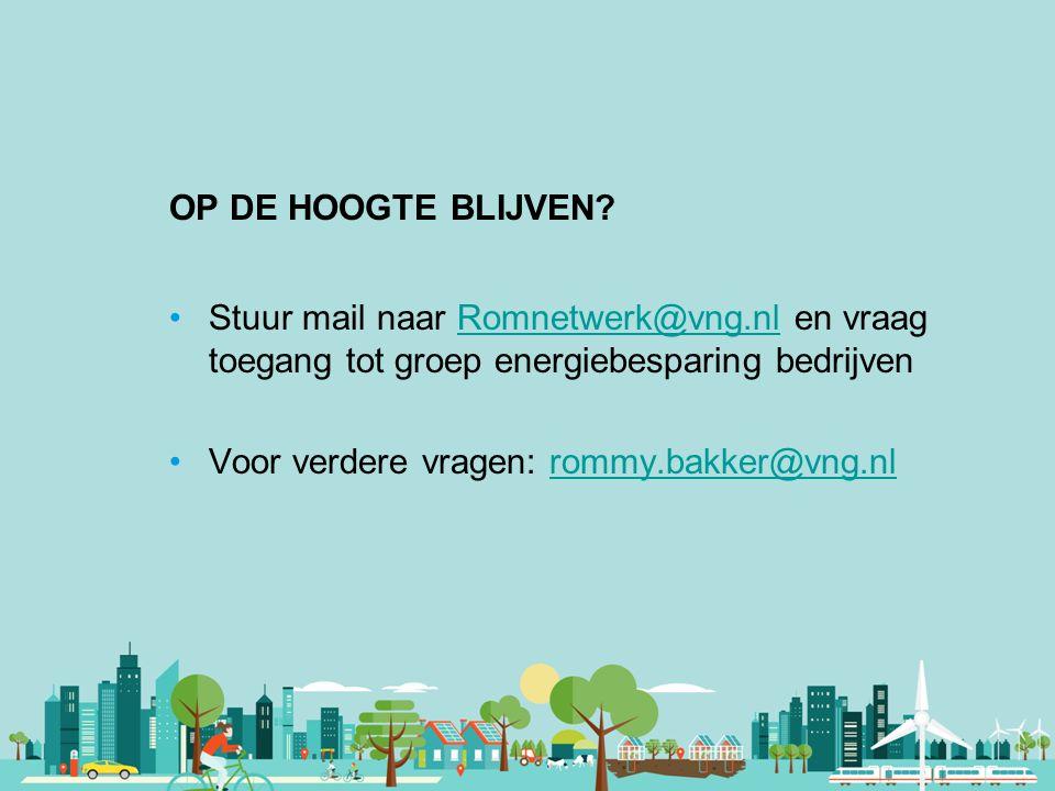 Vereniging van Nederlandse Gemeenten OP DE HOOGTE BLIJVEN? Stuur mail naar Romnetwerk@vng.nl en vraag toegang tot groep energiebesparing bedrijvenRomn
