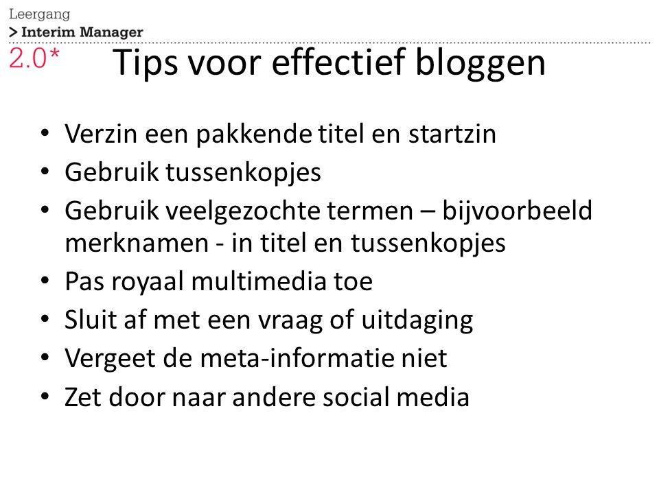 Tips voor effectief bloggen Verzin een pakkende titel en startzin Gebruik tussenkopjes Gebruik veelgezochte termen – bijvoorbeeld merknamen - in titel