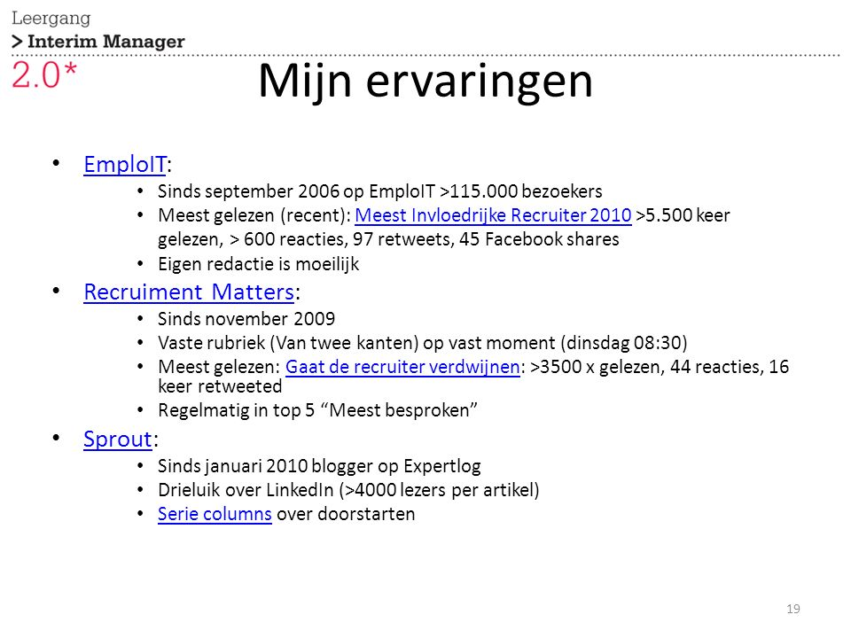 Mijn ervaringen EmploIT: EmploIT Sinds september 2006 op EmploIT >115.000 bezoekers Meest gelezen (recent): Meest Invloedrijke Recruiter 2010 >5.500 k