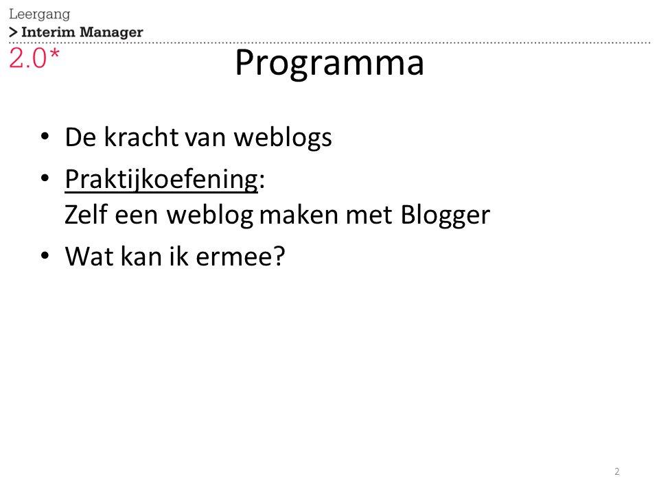 Programma De kracht van weblogs Praktijkoefening: Zelf een weblog maken met Blogger Wat kan ik ermee? 2