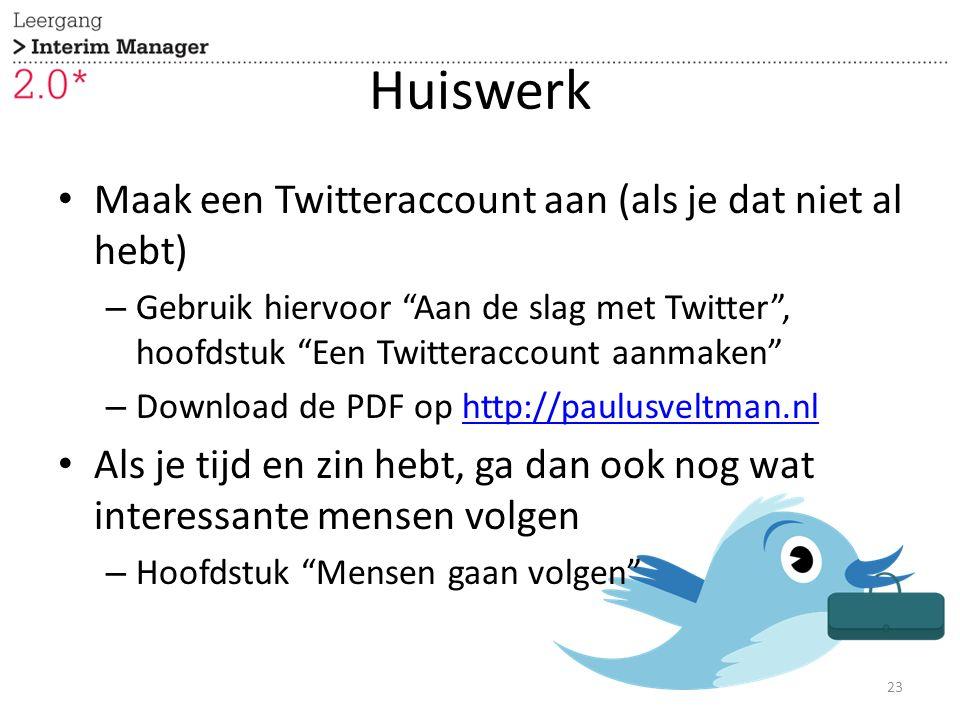 """Huiswerk Maak een Twitteraccount aan (als je dat niet al hebt) – Gebruik hiervoor """"Aan de slag met Twitter"""", hoofdstuk """"Een Twitteraccount aanmaken"""" –"""