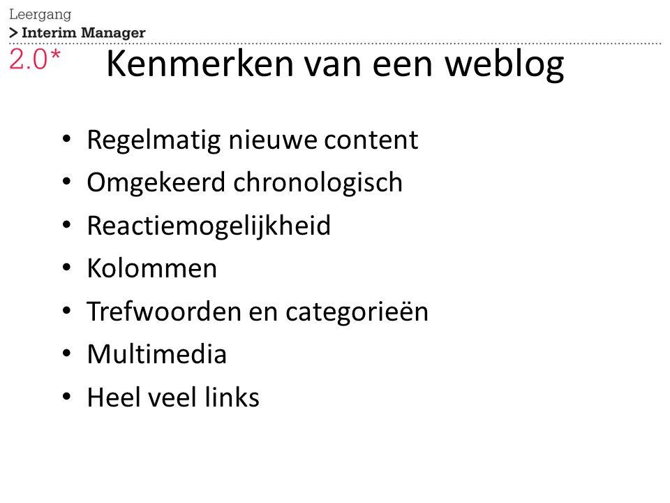 Kenmerken van een weblog Regelmatig nieuwe content Omgekeerd chronologisch Reactiemogelijkheid Kolommen Trefwoorden en categorieën Multimedia Heel vee