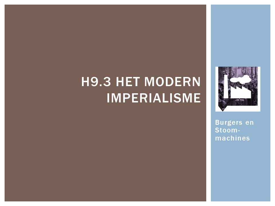  Imperialisme: streven naar een groot rijk  Modern imperialisme:  Verovering van overzeese gebieden door het Westen tussen 1870-1920  Economische en nationalistische motieven HET MODERN IMPERIALISME