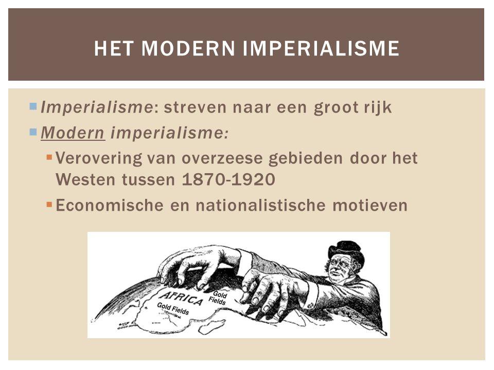  Imperialisme: streven naar een groot rijk  Modern imperialisme:  Verovering van overzeese gebieden door het Westen tussen 1870-1920  Economische
