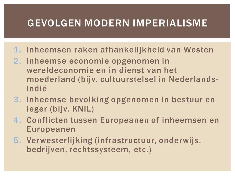 1.Inheemsen raken afhankelijkheid van Westen 2.Inheemse economie opgenomen in wereldeconomie en in dienst van het moederland (bijv. cultuurstelsel in