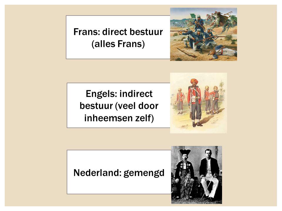 Frans: direct bestuur (alles Frans) Engels: indirect bestuur (veel door inheemsen zelf) Nederland: gemengd