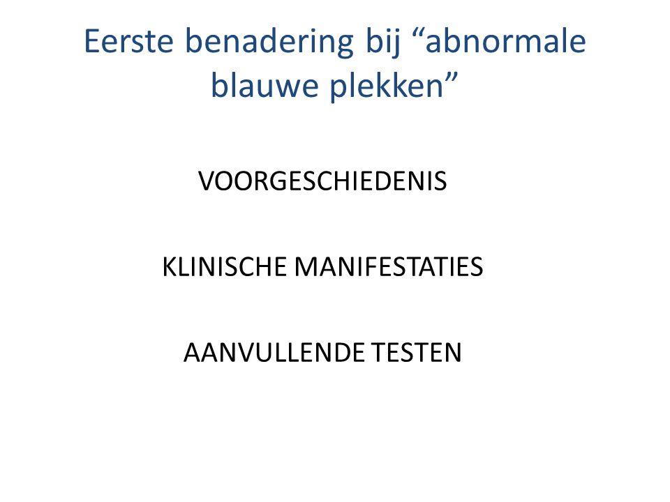 Eerste benadering bij abnormale blauwe plekken VOORGESCHIEDENIS KLINISCHE MANIFESTATIES AANVULLENDE TESTEN