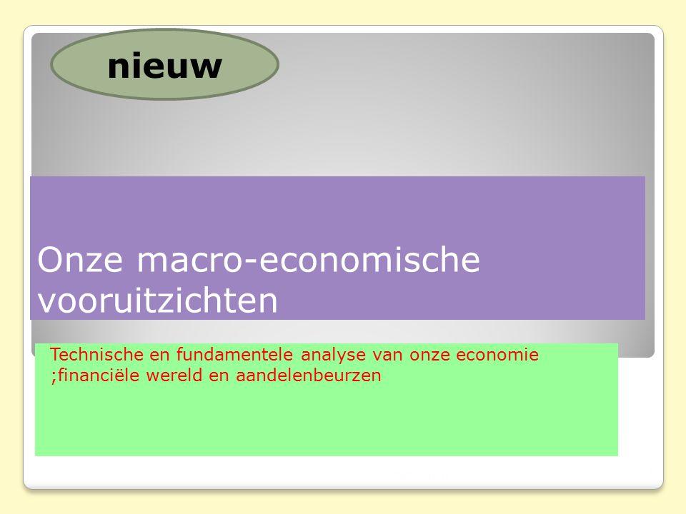Onze macro-economische vooruitzichten Technische en fundamentele analyse van onze economie ;financiële wereld en aandelenbeurzen 29/02/2016 3 nieuw