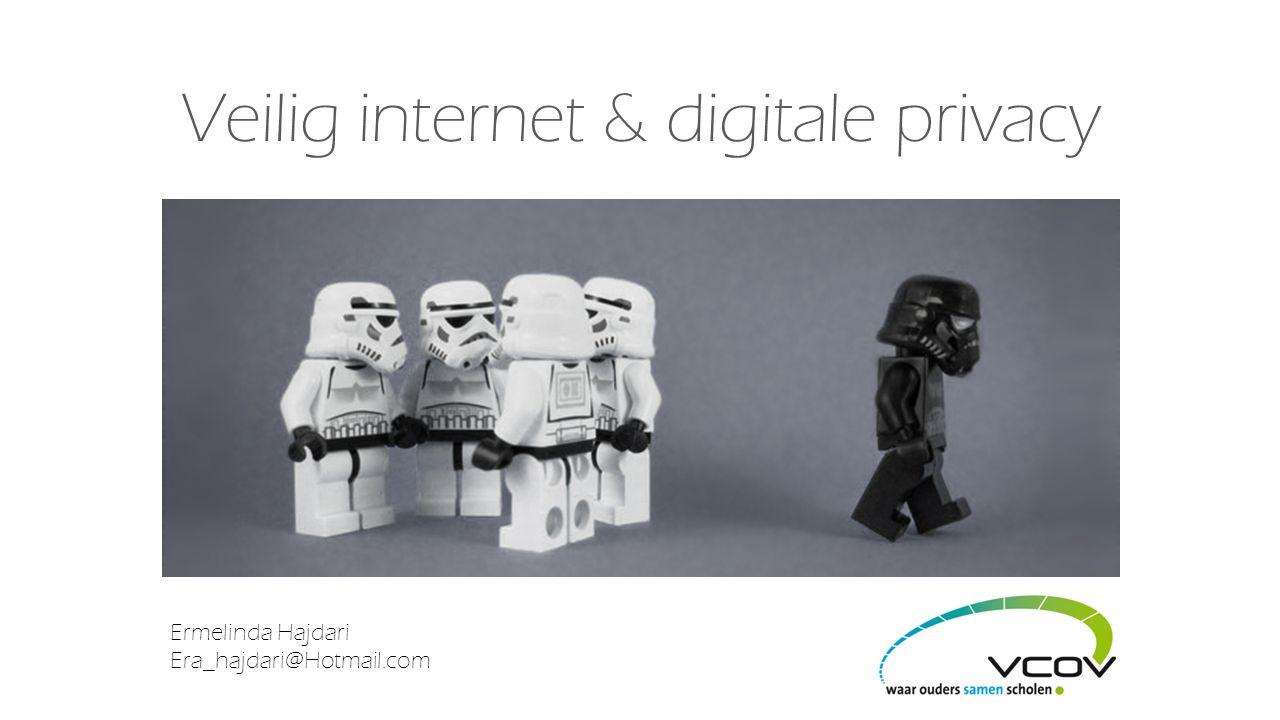 Veilig internet & digitale privacy Ermelinda Hajdari Era_hajdari@Hotmail.com