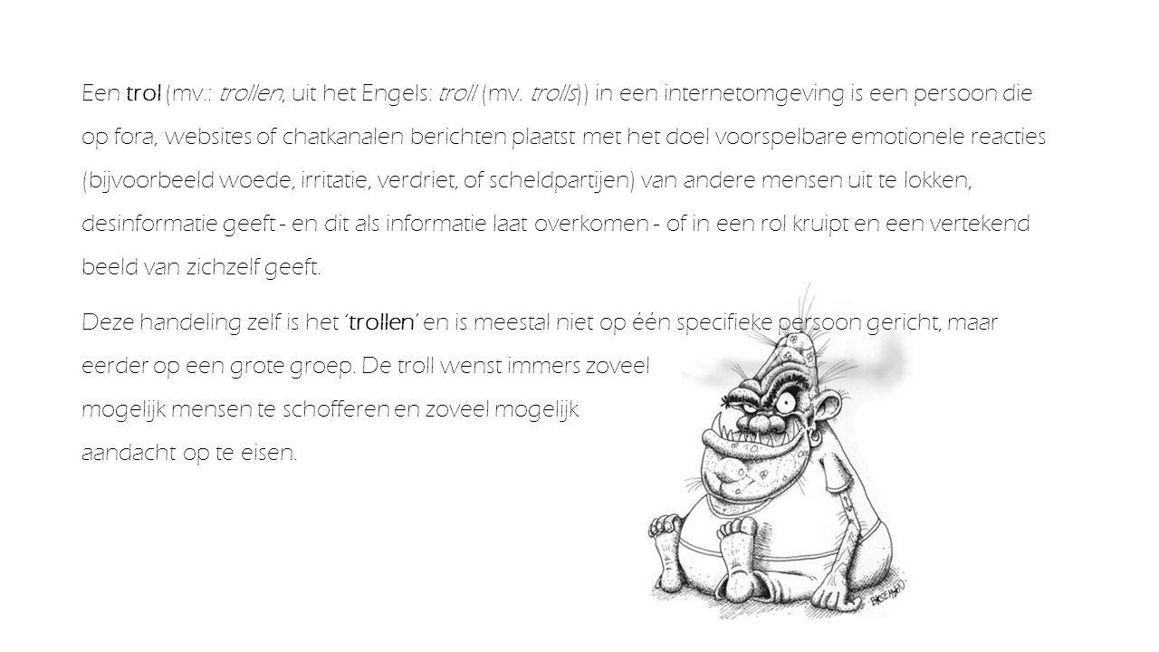 Een trol (mv.: trollen, uit het Engels: troll (mv. trolls)) in een internetomgeving is een persoon die op fora, websites of chatkanalen berichten plaa
