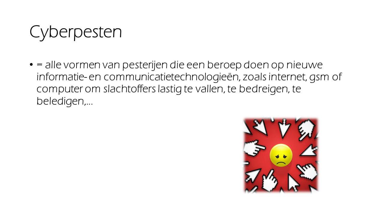 Cyberpesten = alle vormen van pesterijen die een beroep doen op nieuwe informatie- en communicatietechnologieën, zoals internet, gsm of computer om sl