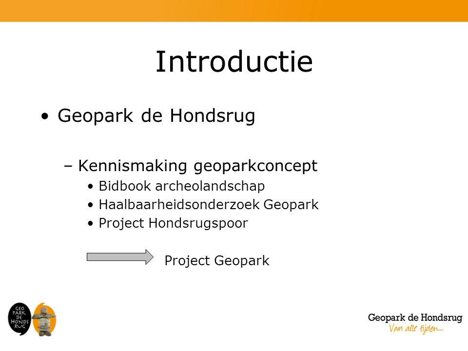Introductie Geopark de Hondsrug –Kennismaking geoparkconcept Bidbook archeolandschap Haalbaarheidsonderzoek Geopark Project Hondsrugspoor Project Geopark