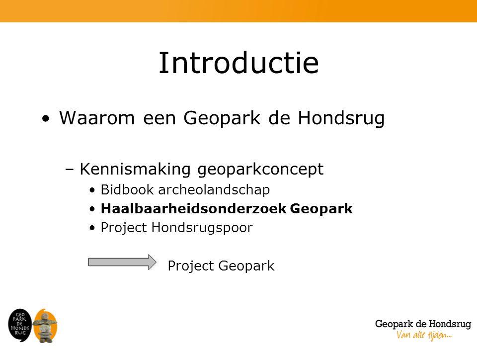 Introductie Waarom een Geopark de Hondsrug –Kennismaking geoparkconcept Bidbook archeolandschap Haalbaarheidsonderzoek Geopark Project Hondsrugspoor Project Geopark