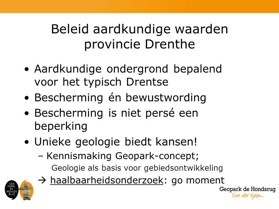 Beleid aardkundige waarden provincie Drenthe Aardkundige ondergrond bepalend voor het typisch Drentse Bescherming én bewustwording Bescherming is niet persé een beperking Unieke geologie biedt kansen.