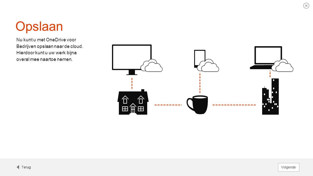Opslaan Nu kunt u met OneDrive voor Bedrijven opslaan naar de cloud. Hierdoor kunt u uw werk bijna overal mee naartoe nemen. Terug Volgende