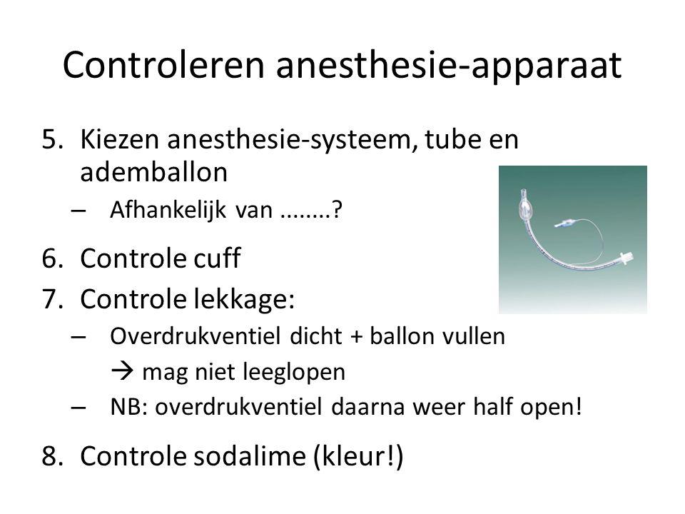Controleren anesthesie-apparaat 5.Kiezen anesthesie-systeem, tube en ademballon – Afhankelijk van........? 6.Controle cuff 7.Controle lekkage: – Overd