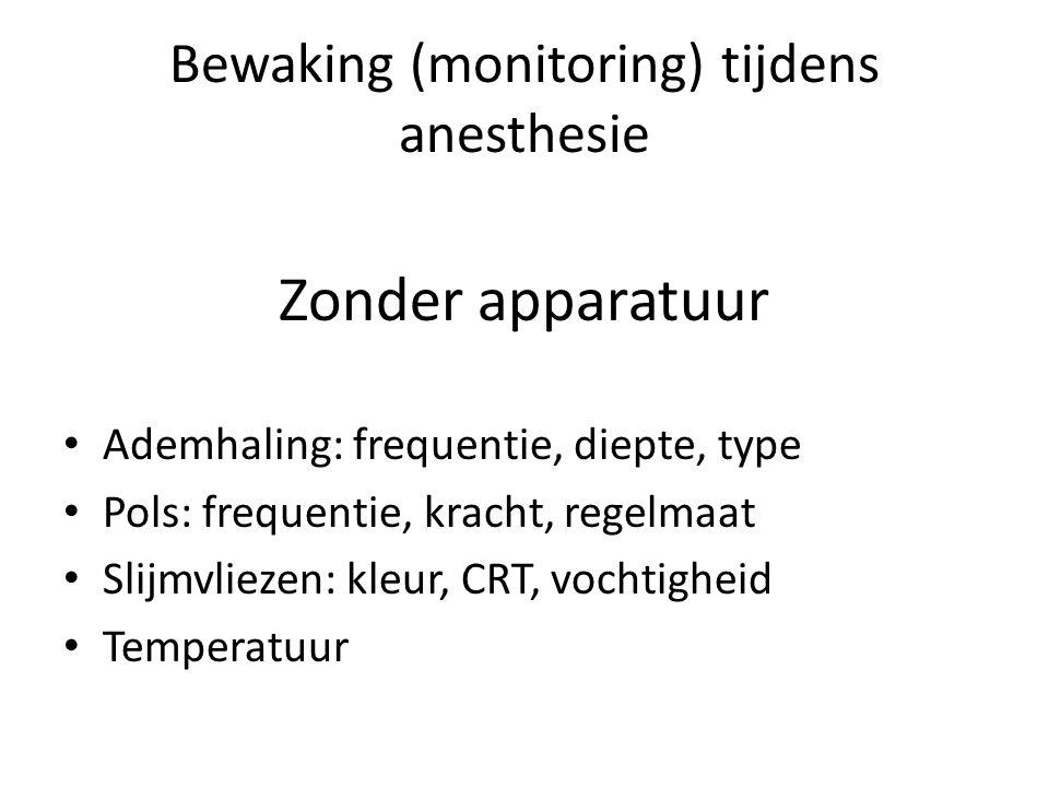 Bewaking (monitoring) tijdens anesthesie Zonder apparatuur Ademhaling: frequentie, diepte, type Pols: frequentie, kracht, regelmaat Slijmvliezen: kleu