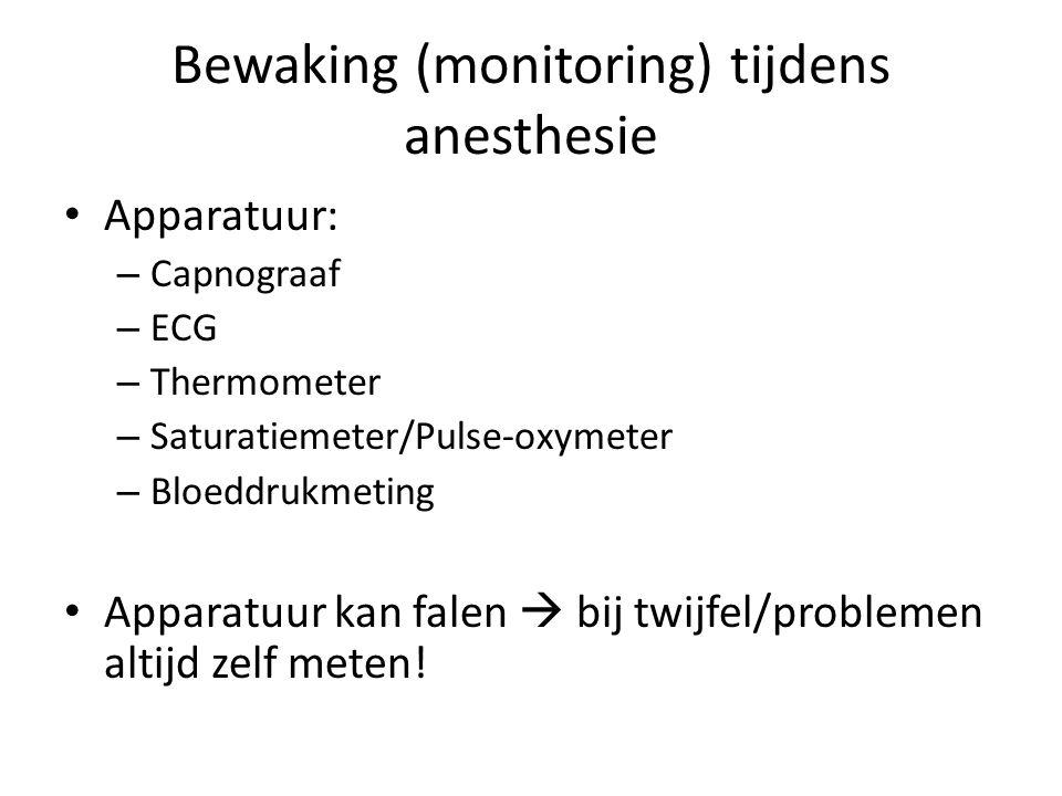 Bewaking (monitoring) tijdens anesthesie Apparatuur: – Capnograaf – ECG – Thermometer – Saturatiemeter/Pulse-oxymeter – Bloeddrukmeting Apparatuur kan