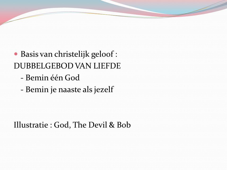 Basis van christelijk geloof : DUBBELGEBOD VAN LIEFDE - Bemin één God - Bemin je naaste als jezelf Illustratie : God, The Devil & Bob