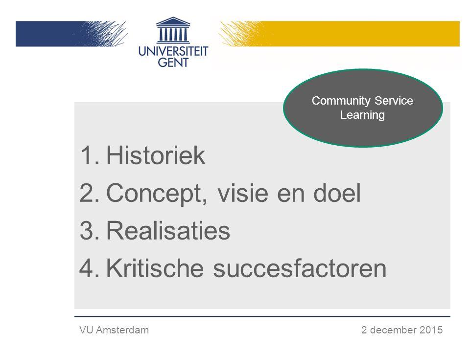1.Historiek 2.Concept, visie en doel 3.Realisaties 4.Kritische succesfactoren VU Amsterdam 2 december 2015 Community Service Learning