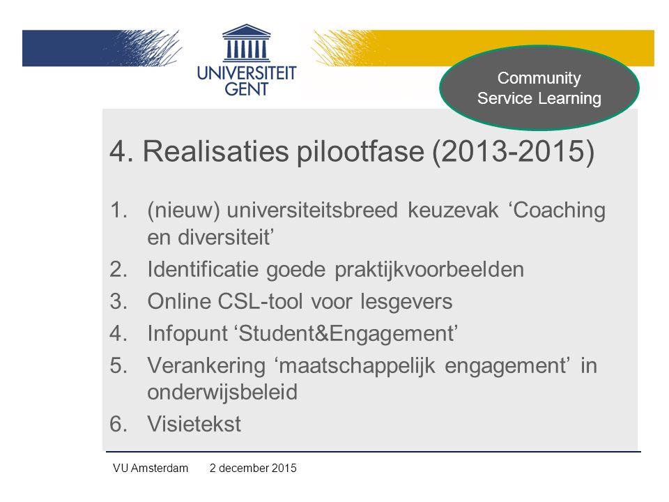 4. Realisaties pilootfase (2013-2015) 1.(nieuw) universiteitsbreed keuzevak 'Coaching en diversiteit' 2.Identificatie goede praktijkvoorbeelden 3.Onli