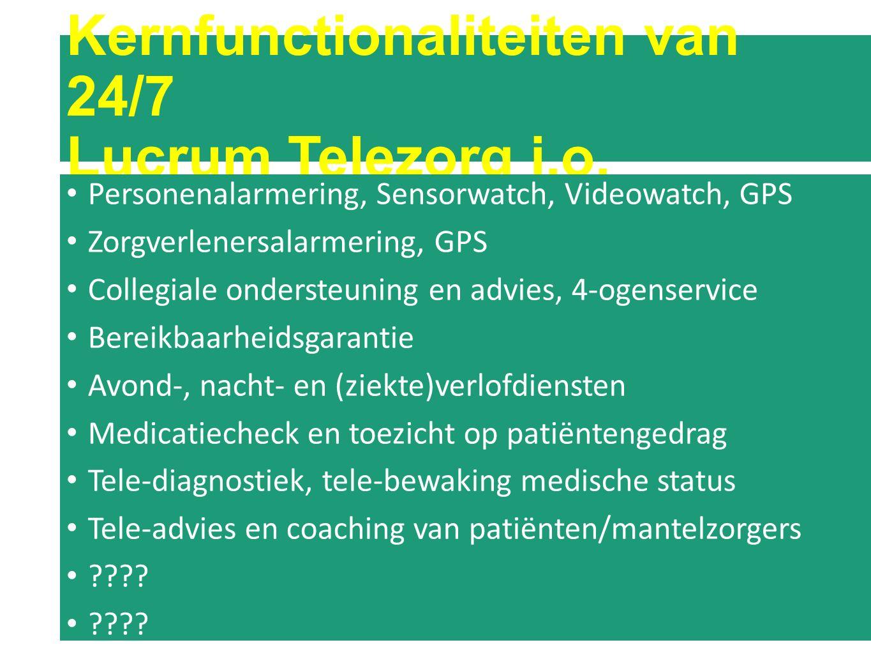 Kernfunctionaliteiten van 24/7 Lucrum Telezorg i.o. Personenalarmering, Sensorwatch, Videowatch, GPS Zorgverlenersalarmering, GPS Collegiale ondersteu