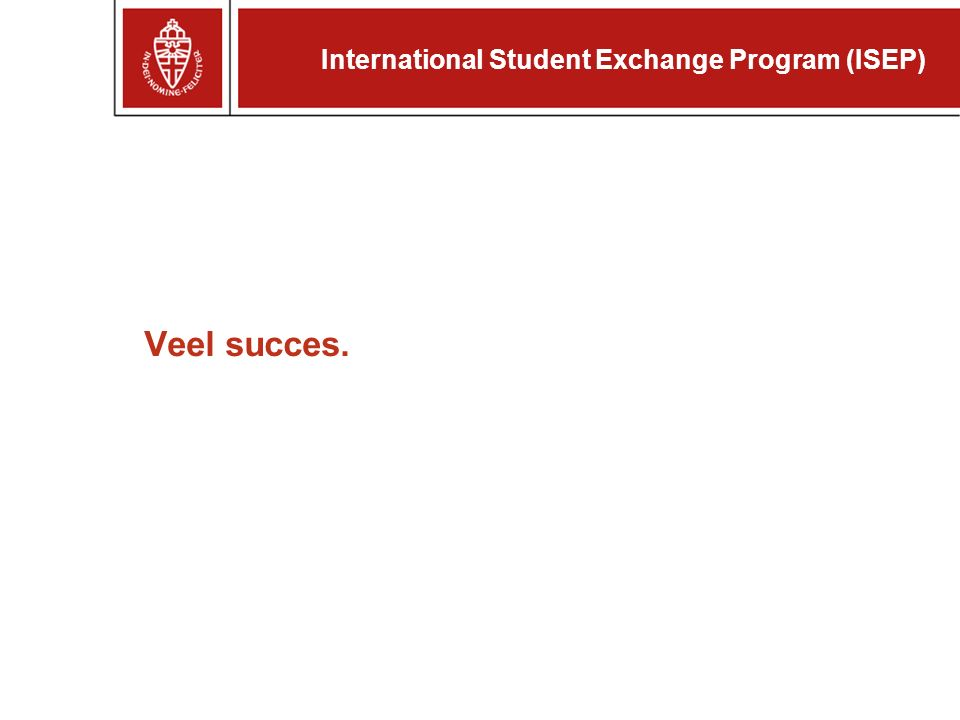 Veel succes. International Student Exchange Program (ISEP)