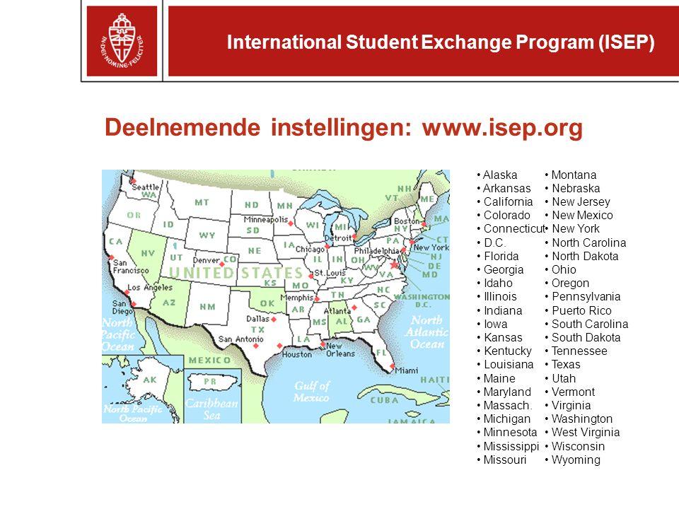 www.isep.orgwww.isep.org – International students – How to apply – Application forms – Application guide 1.Participant profile (persoonlijke gegevens) 2.Photocopy passport 3.Host site request list (lijst van instellingen, op volgorde van voorkeur) 4.TOEFL score (kopie van formulier meesturen) 5.-- 6.Statement of purpose: wie ben je?wat wil je.