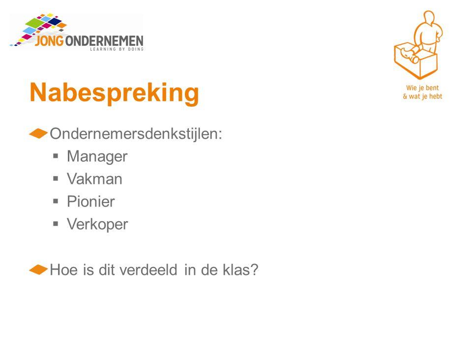 Nabespreking Ondernemersdenkstijlen:  Manager  Vakman  Pionier  Verkoper Hoe is dit verdeeld in de klas?