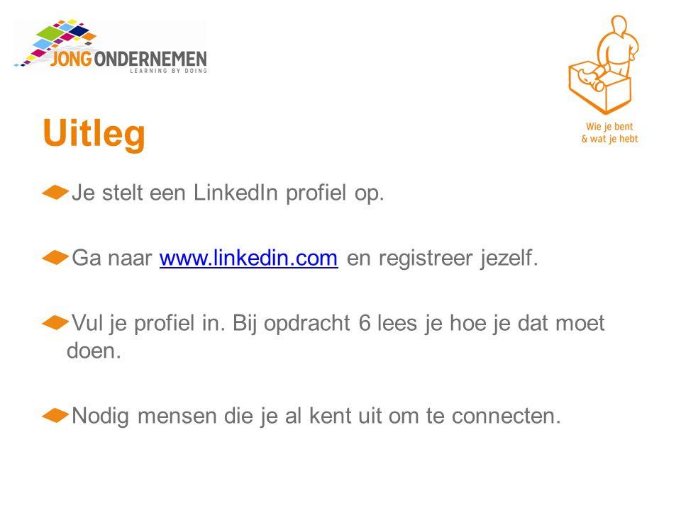 Uitleg Je stelt een LinkedIn profiel op. Ga naar www.linkedin.com en registreer jezelf.