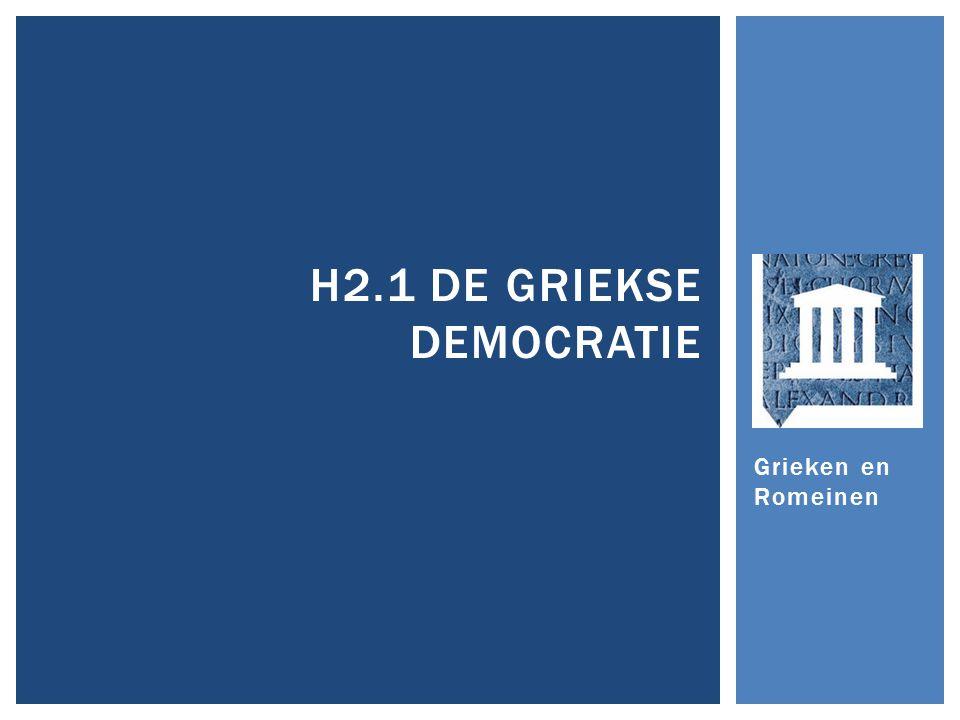 Grieken en Romeinen H2.1 DE GRIEKSE DEMOCRATIE