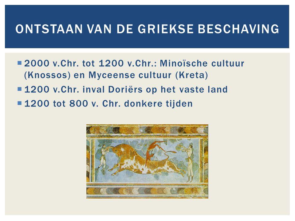  2000 v.Chr. tot 1200 v.Chr.: Minoïsche cultuur (Knossos) en Myceense cultuur (Kreta)  1200 v.Chr. inval Doriërs op het vaste land  1200 tot 800 v.
