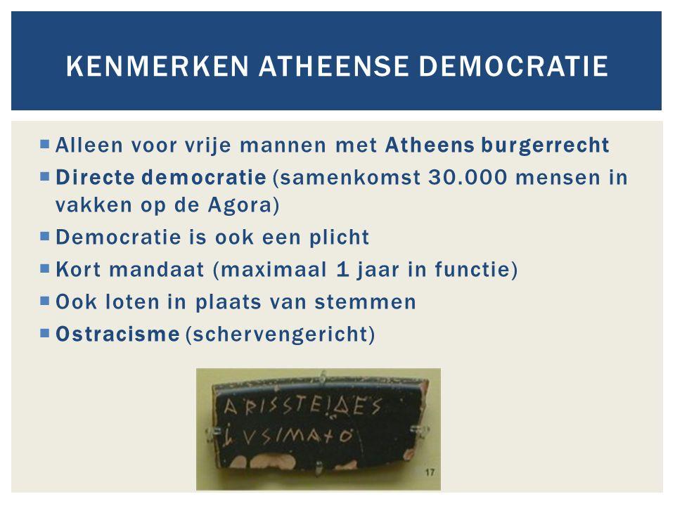  Alleen voor vrije mannen met Atheens burgerrecht  Directe democratie (samenkomst 30.000 mensen in vakken op de Agora)  Democratie is ook een plich