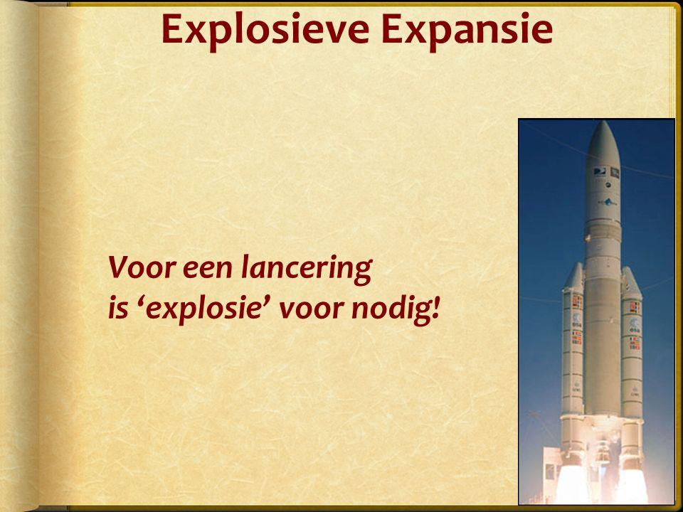Voor een lancering is 'explosie' voor nodig! Explosieve Expansie