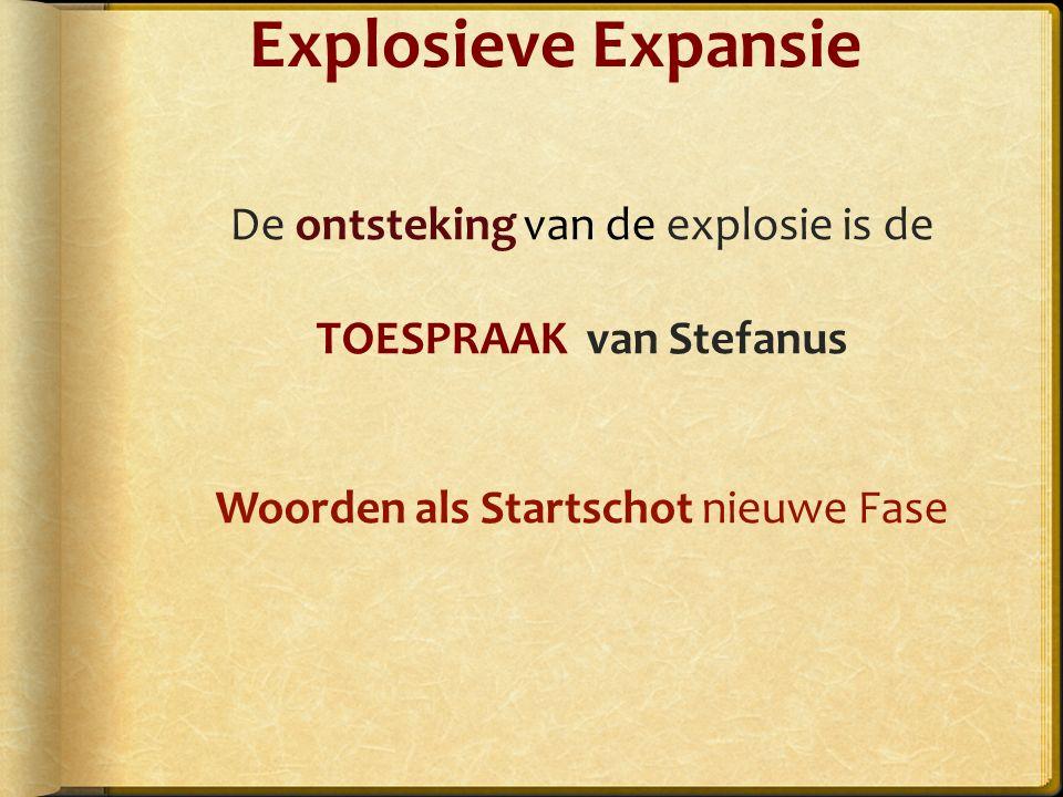 Explosieve Expansie De ontsteking van de explosie is de TOESPRAAK van Stefanus Woorden als Startschot nieuwe Fase