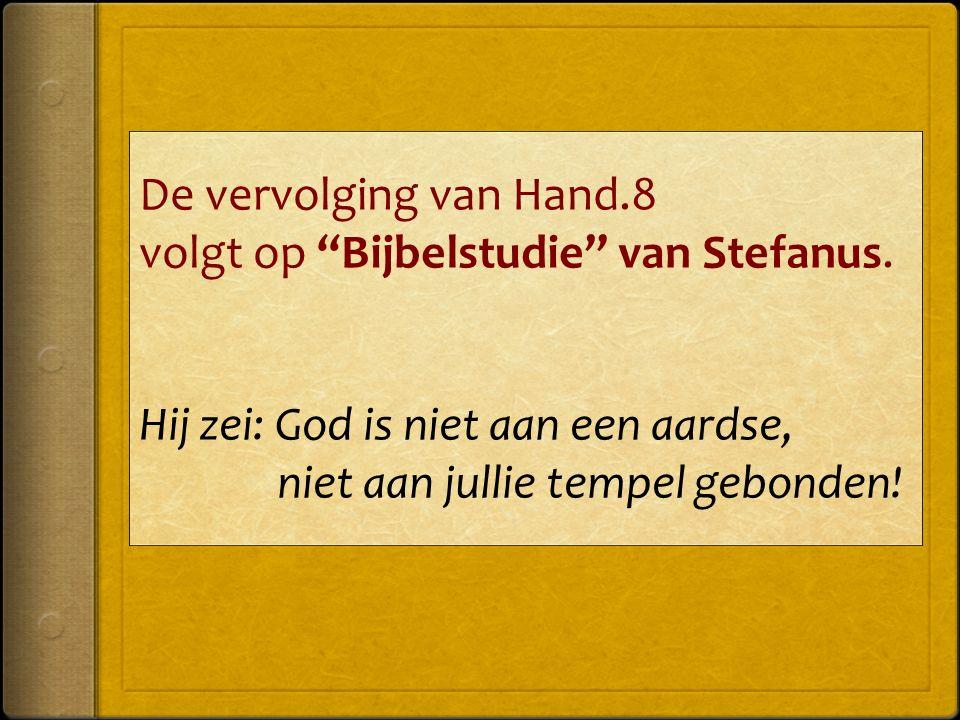 De vervolging van Hand.8 volgt op Bijbelstudie van Stefanus.