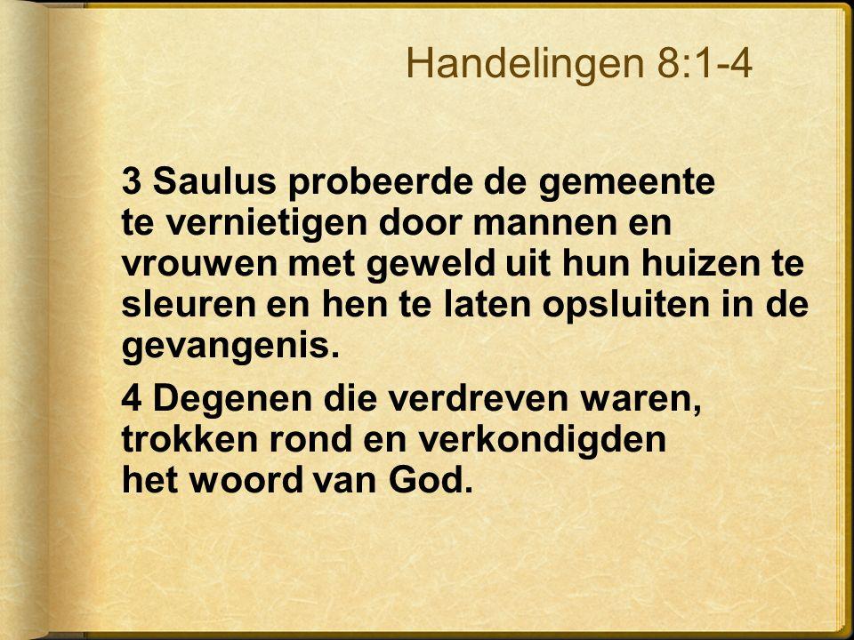 3 Saulus probeerde de gemeente te vernietigen door mannen en vrouwen met geweld uit hun huizen te sleuren en hen te laten opsluiten in de gevangenis.