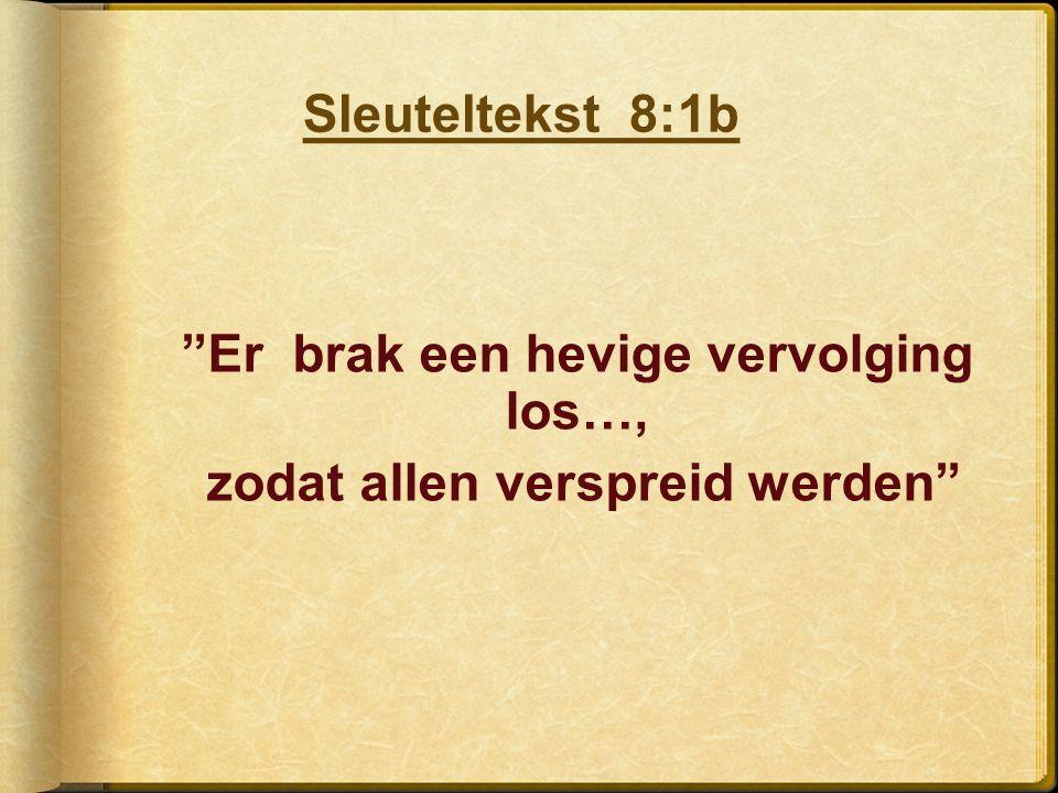Er brak een hevige vervolging los…, zodat allen verspreid werden Sleuteltekst 8:1b