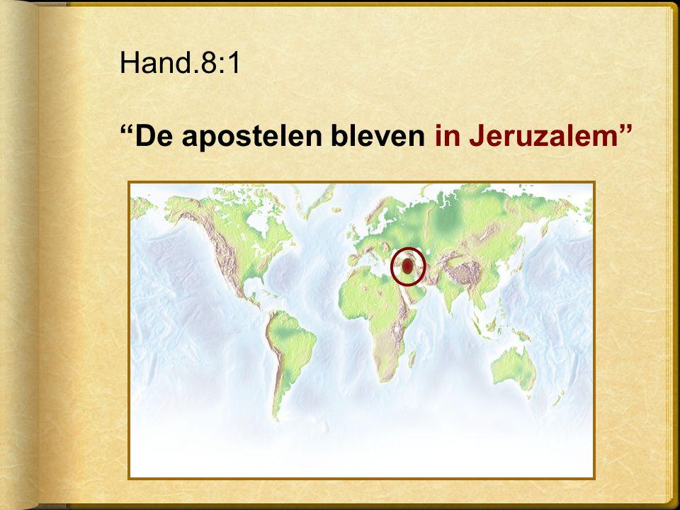 Hand.8:1 De apostelen bleven in Jeruzalem
