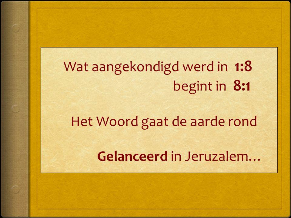 Wat aangekondigd werd in 1:8 begint in 8:1 Het Woord gaat de aarde rond Gelanceerd in Jeruzalem…