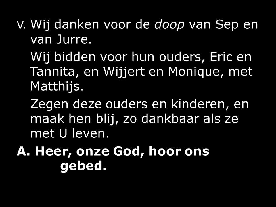 V. Wij danken voor de doop van Sep en van Jurre.
