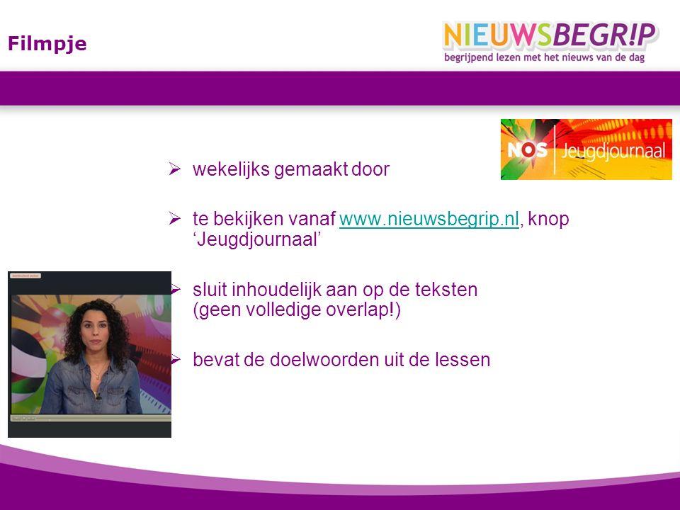 Filmpje  wekelijks gemaakt door  te bekijken vanaf www.nieuwsbegrip.nl, knop 'Jeugdjournaal'www.nieuwsbegrip.nl  sluit inhoudelijk aan op de teksten (geen volledige overlap!)  bevat de doelwoorden uit de lessen