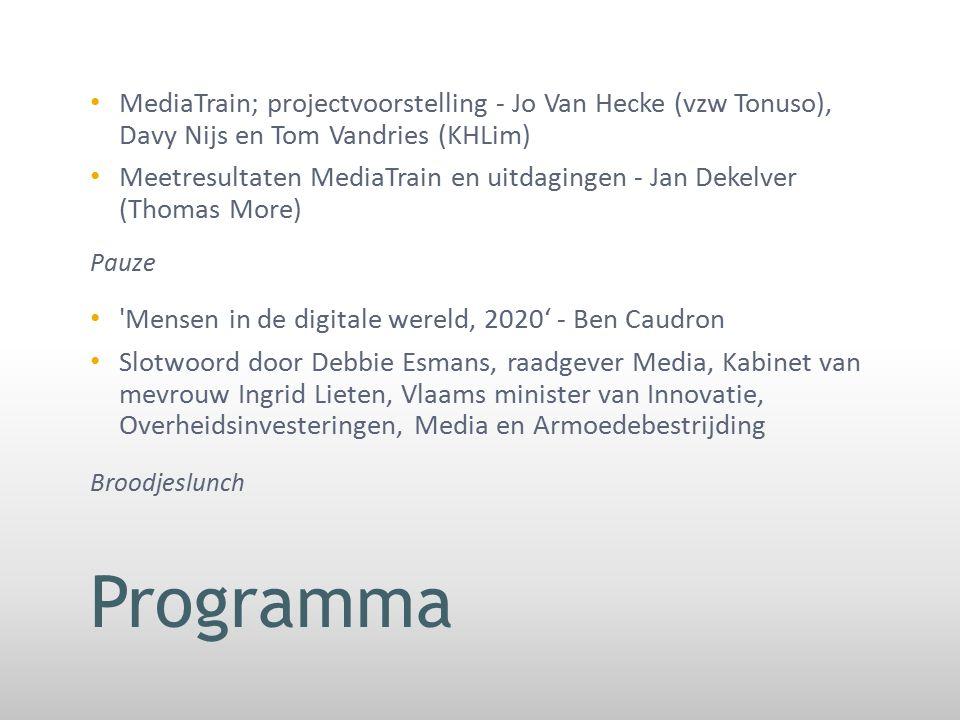 Programma MediaTrain; projectvoorstelling - Jo Van Hecke (vzw Tonuso), Davy Nijs en Tom Vandries (KHLim) Meetresultaten MediaTrain en uitdagingen - Ja