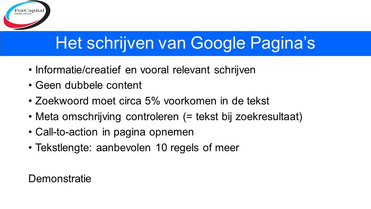 Informatie/creatief en vooral relevant schrijven Geen dubbele content Zoekwoord moet circa 5% voorkomen in de tekst Meta omschrijving controleren (= tekst bij zoekresultaat) Call-to-action in pagina opnemen Tekstlengte: aanbevolen 10 regels of meer Demonstratie Het schrijven van Google Pagina's
