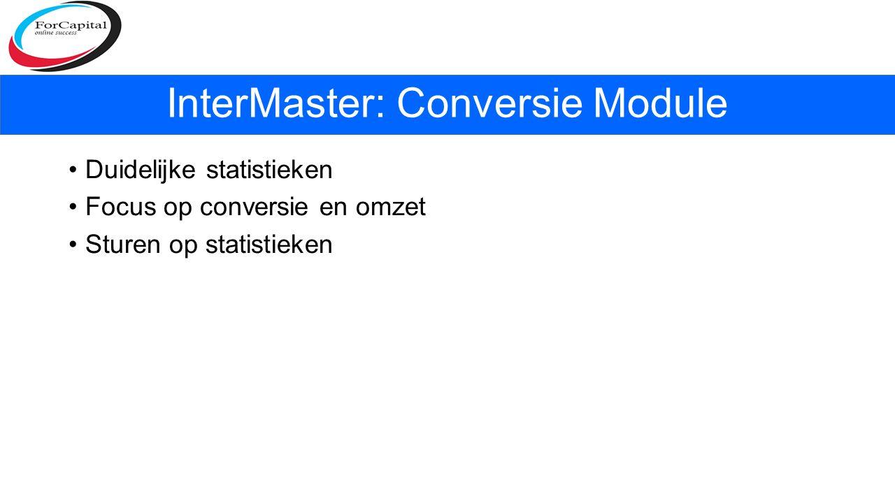 Duidelijke statistieken Focus op conversie en omzet Sturen op statistieken InterMaster: Conversie Module