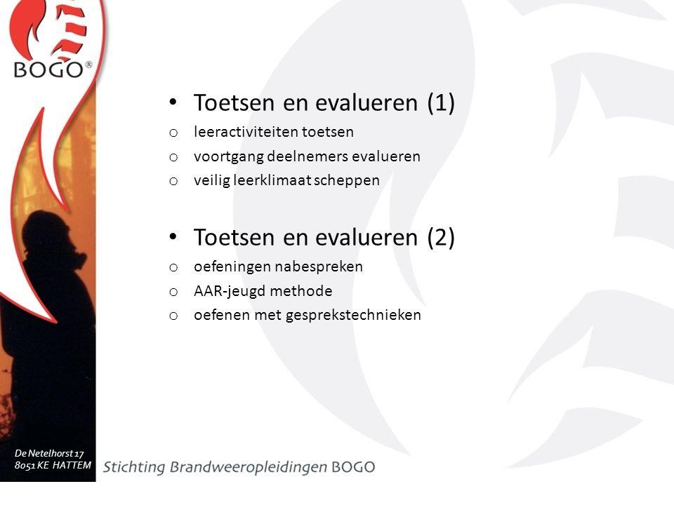 De Netelhorst 17 8051 KE HATTEM www.bogo.nl Toetsen en evalueren (1) o leeractiviteiten toetsen o voortgang deelnemers evalueren o veilig leerklimaat scheppen Toetsen en evalueren (2) o oefeningen nabespreken o AAR-jeugd methode o oefenen met gesprekstechnieken